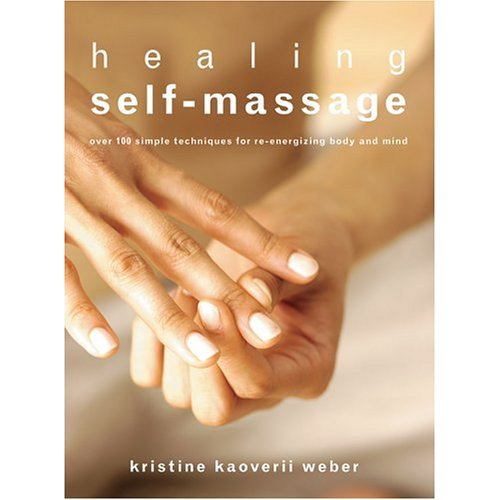 Healing Self-Massage: Over 100 simple techniques for re-energizing body and mind, by Kristine Kaoverii Weber, MASSAGE Magazine Self-Care Tip