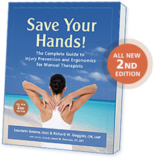 Save Your Hands! The Complete Guide to Injury Prevention and Ergonomics for Manual Therapists, 2nd Edition, , C.E.A.S., and Richard W. Goggins, C.P.E., L.M.P., MASSAGE Magazine