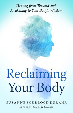 Reclaiming Your Body: : Healing from Trauma and Awakening to Your Body's Wisdom
