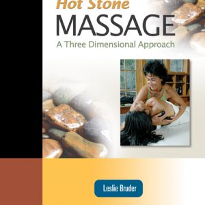 Hot Stone Massage: A Three-dimensional Approach by Leslie Bruder