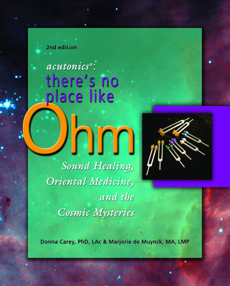 Acutonics: There's No Place Like Ohm, Sound Healing, Oriental Medicine & Cosmic Mysteries, 2nd Ed.
