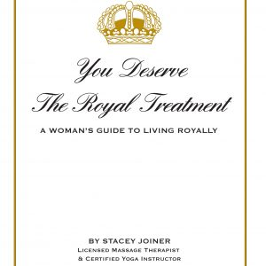 You Deserve The Royal Treatment - A Woman's Guide To Living Royally