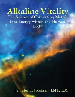 Alkaline Vitality: The Science of Converting Matter into Energy within the Human Body