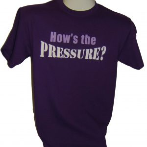 How's The Pressure T-Shirt