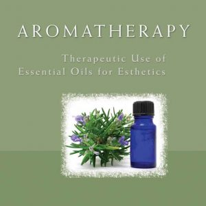 Aromatherapy: Therapeutic Use of Essential Oils for Esthetics