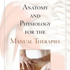 Anatomy and Physiology for the Manual Therapies, 1st Edition