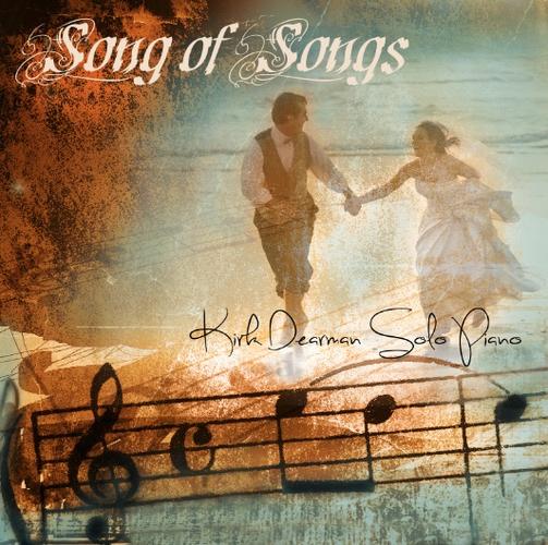 Song of Songs (Solo Piano by Kirk Dearman)