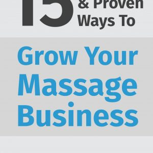 15 Practical & Proven Ways To Grow Your Massage Business